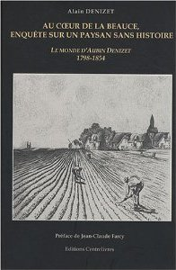 Au coeur de la Beauce : enquête sur un paysan sans histoire - Alain Denizet